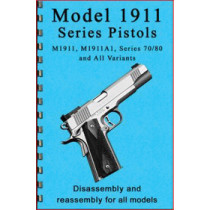 1911 Series Pistols Disassembly & Reassembly Guide, *New*